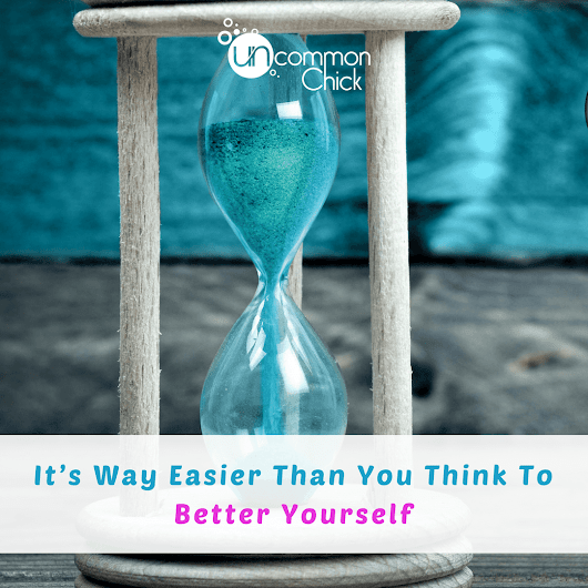 It's Way Easier Than You Think to Better Yourself - Uncommon Chick
