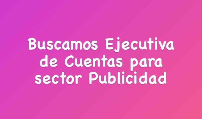 Buscamos Ejecutiva de Cuentas para sector Publicidad