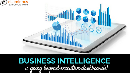 Business Intelligence Is Going Beyond Executive Dashboards | eLuminous Technologies