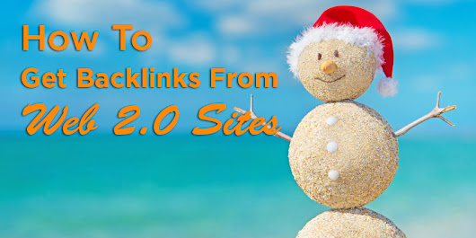 How To Get Backlinks From Web 2.0 That Rank Your Site [Ultimate Guide]