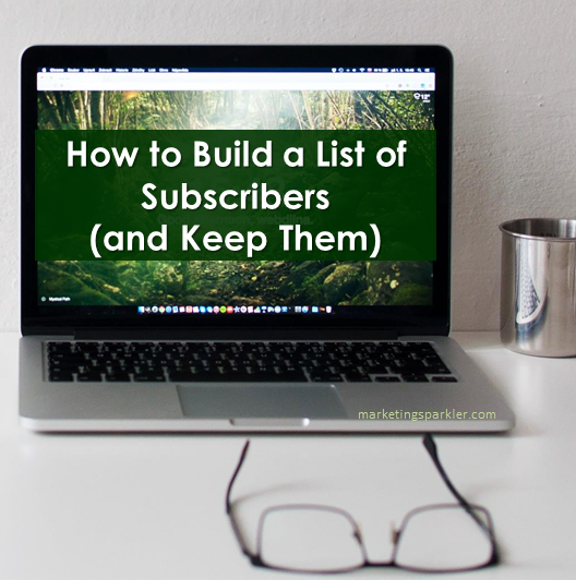 How to Build an Email List of Subscribers (and Keep Them) | Marketing