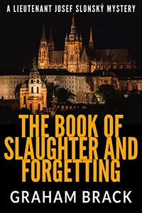 The Book of Slaughter and Forgetting by Graham Brack