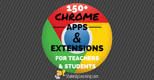 150+ Chrome Apps and Extensions for Teachers and Students (Updated!) | Shake Up Learning