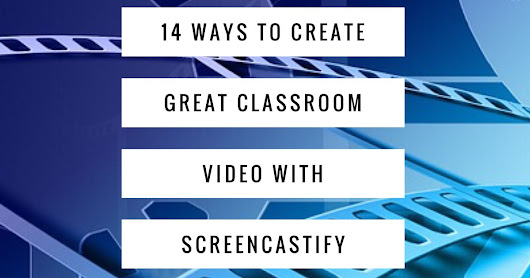 14 ways to create great classroom video with Screencastify