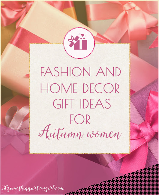 Fashionable and home decor gift ideas for Autumn women ~ 30 something Urban Girl