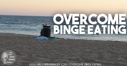 EM&B #235: Overcome Binge Eating - Exploring Mind and Body