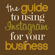 The Guide to Using Instagram for Your Business