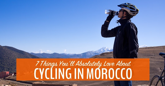 7 Things You'll Absolutely Love About Cycling in Morocco