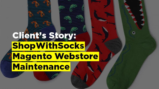 Client's Story: ShopWithSocks Magento Webstore Maintenance