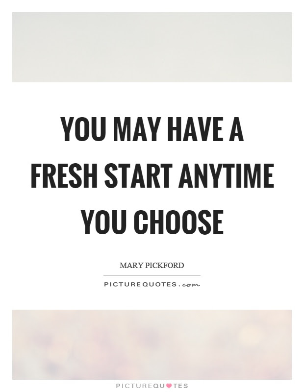 You May Have A Fresh Start Anytime You Choose Picture Quotes