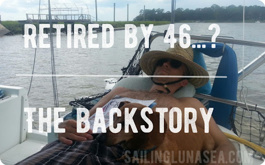 How to Retire at 46 - the Backstory - Sailing Luna Sea