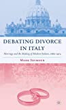 Debating Divorce in Italy: Marriage and the Making of Modern Italians, 1860-1974 (Italian and Italian American Studies)