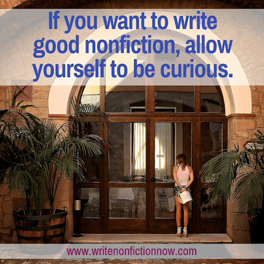 How Writers Use Curiosity, Creativity, and Craft to Write Good Nonfiction - Write Nonfiction NOW!