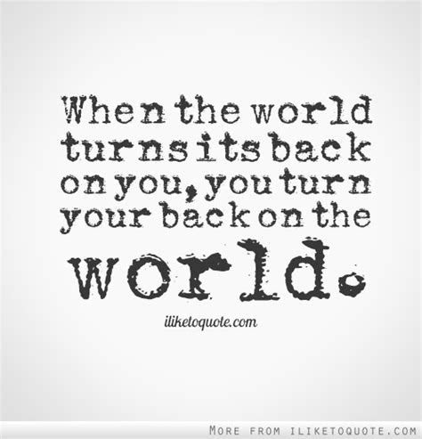 Turned Your Back Quotes