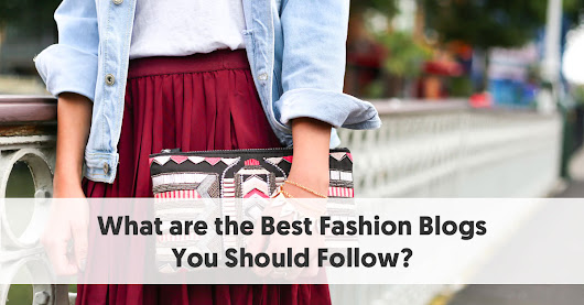15 of the Best Fashion Blogs to Follow in 2018