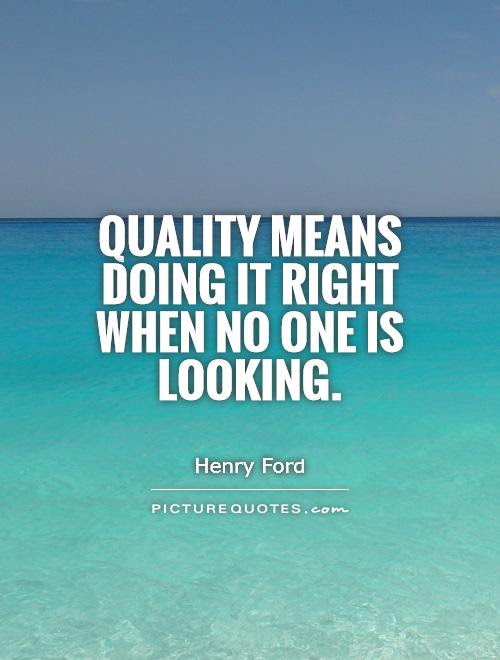 Quality Means Doing It Right When No One Is Looking Picture Quotes