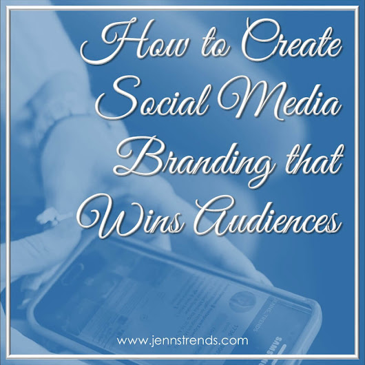 How to Create Social Media Branding that Wins Audiences - Jenn's Trends
