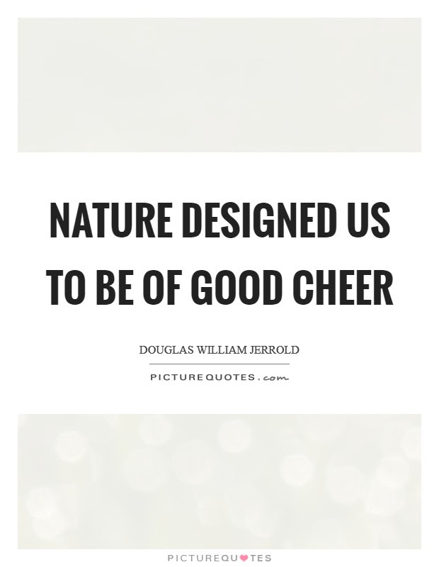 Nature Designed Us To Be Of Good Cheer Picture Quotes