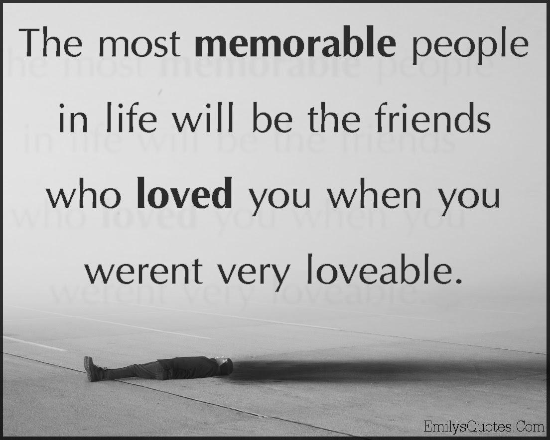 memorable people remembering life friends love