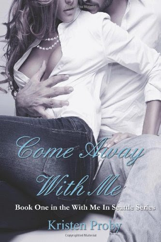 Come Away With Me: Book One in the With Me In Seattle Series (Volume 1) by Kristen Proby