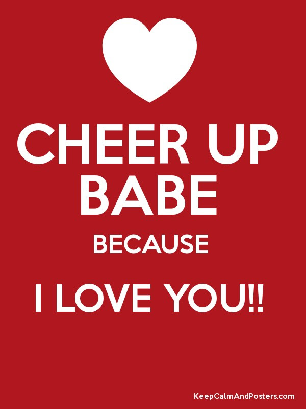 Cheer Up Babe Because I Love You Keep Calm And Posters Generator