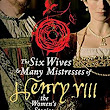 Book Corner: The Six Wives and Many Mistresses of Henry VIII by Amy Licence