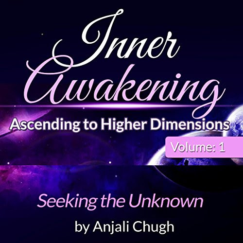 Inner Awakening...Ascending to Higher Dimensions, Vol. 1: Seeking the Unknown Audiobook | Anjali Chugh | Audible.com