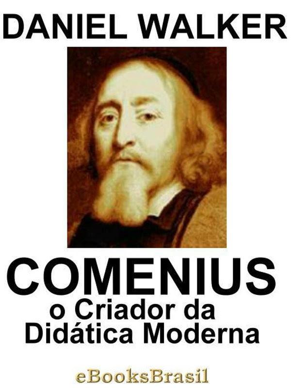 Comenius O Criador Da Didática Moderna Daniel Walker