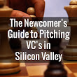 The Newcomer's Guide to Pitching VC's in Silicon Valley
