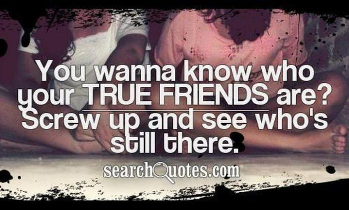 Beautiful Find Out Who Your Friends Are Quotes
