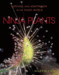 Title: Ninja Plants: Survival and Adaptation in the Plant World, Author: Wiley Blevins