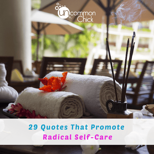 29 Quotes That Promote Radical Self-Care - Uncommon Chick