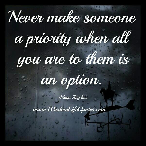 Never Make Someone A Priority Wisdom Life Quotes