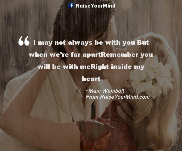 I May Not Always Be With You But When Were Far Apartremember You