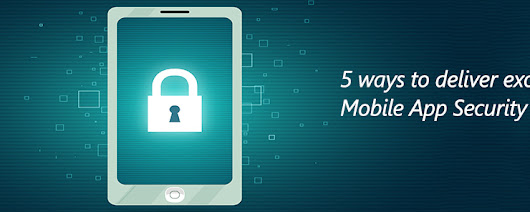 5 Ways to Deliver Excellent Mobile App Security