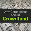 Why Corporations Should Crowdfund - Crowdfunding Experts