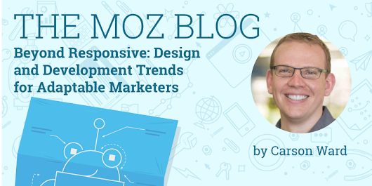 Beyond Responsive: Design and Development Trends for Adaptable Marketers