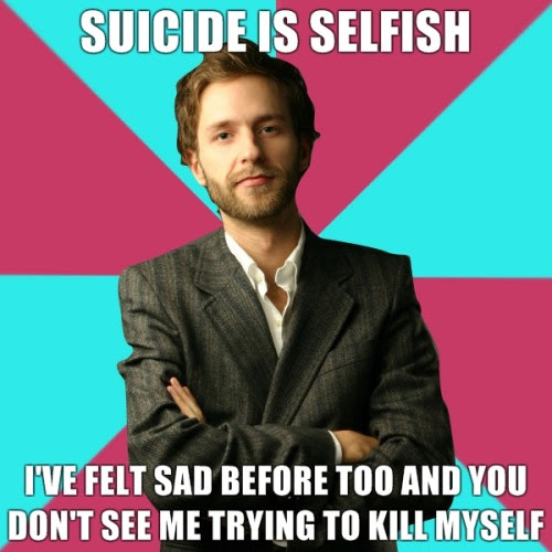 """jazzonia:  doctorconquest:  chelsea-smiles:  -earlyeyes:  chelsea-smiles:  i know this is meant to be funny and a joke but in my opinion suicide really is selfish. i'm not denying that depression is a terrible, soul-wrenching disorder that can tear people apart. that does not mean that suicide is not selfish. it is the easy, quick way out; it leaves your loved ones alone and to grieve over someone who left way before their time.  The point of this meme is to mock those that are privileged, yet deny others rights. In this case, mocking those who say """"suicide is selfish.""""  saying suicide is selfish isn't denying rights of others. it's an opinion.  No. Saying suicide is selfish is not an opinion, it is incorrect. Saying suicide is selfish is no more of an opinion than saying clouds are made out of marshmallow. It is not a matter of opinion—it is simply incorrect. It is incorrect because the belief that suicide is selfish stems from the belief that suicide is a conscious choice, which is also incorrect. Suicide is not a choice, it is the result of pain exceeding resources for coping with pain. Suicide is no more a choice than dying of heart failure. When the heart endures more stress than it can handle, it gives out. When the mind endures more stress than it can handle, it gives out. Suicide is no more """"selfish"""" than dying of heart failure. Imagine you are having weights piled on top of you, one after the other. Eventually, no matter how strong you are, no matter how much stamina you have, you will give out and collapse under the weight. Does this make you selfish? No. It is simply that you have had more weights piled on you than you have the resources to hold. Suicide is the same. No matter how strong you are, no matter how much stamina you have, you will give out if the pain exceeds the resources for coping with pain. Suicide is the result of this. You say that suicide is """"easy"""". This is also incorrect. Death is not easy. If you found out you were going to die tomorro"""