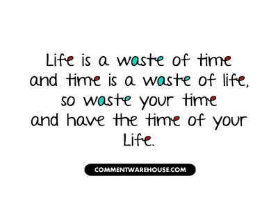Dont Waste My Time Quotes Quotesgram Classy World