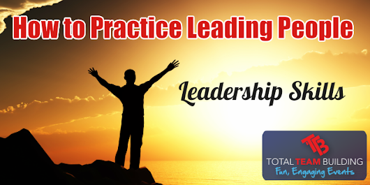Leadership is a Skill: How to Practice Leading People - Total Team Building