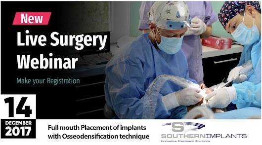 "December 14, 2017 – Live Surgery Webinar ""Full mouth Placement of implants with Osseodensification technique"" 