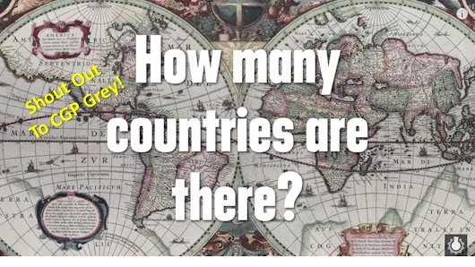 How Many Countries are There? Shout out to CGP Grey