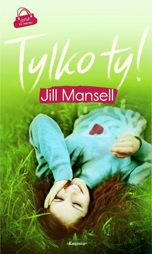 Tylko ty! - Jill Mansell