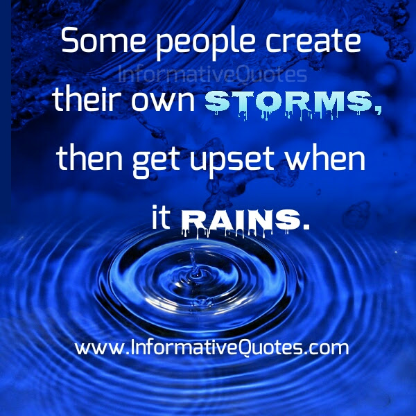 Some People Create Their Own Storms Informative Quotes
