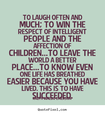 To Laugh Often And Much To Win The Respect Of Ralph Waldo Emerson