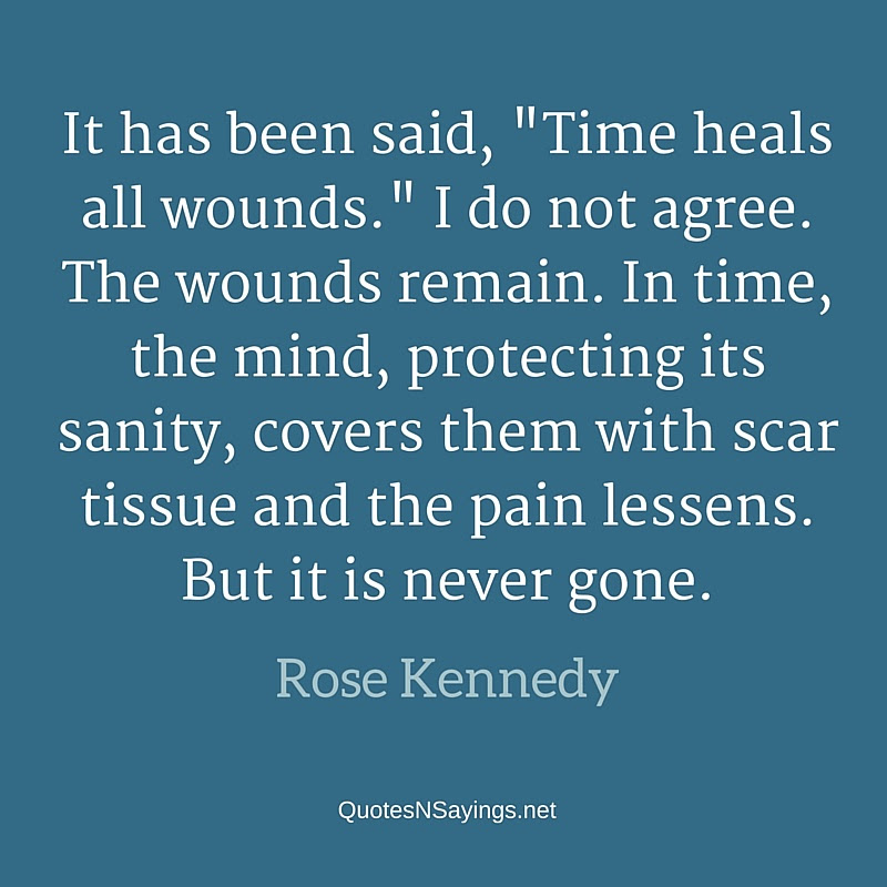 Rose Kennedy Quote It Has Been Said Time Heals All Wounds