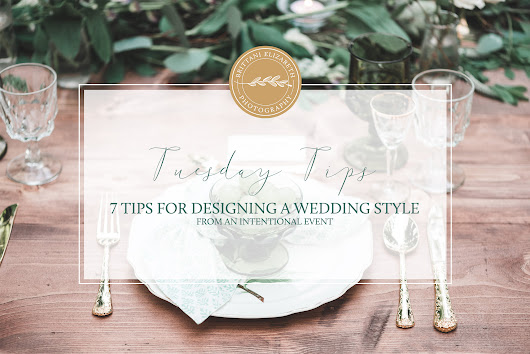 7 Tips for Designing a Wedding Style | Tuesday Tips