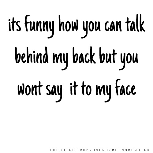 Talk About Me Behind My Back Quotes Talking Behind My Back Quotes