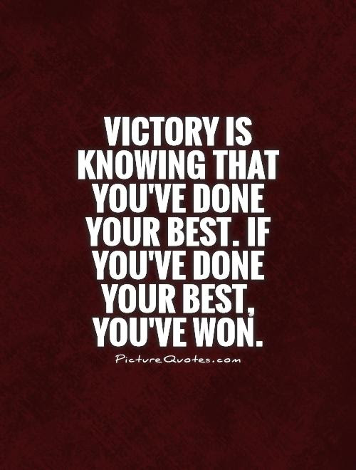 Victory Is Knowing That Youve Done Your Best If Youve Done