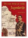 Od male Srbije do velike Jugoslavije